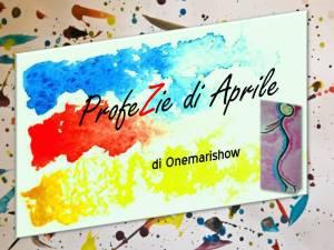 Le ProfeZie di aprile di Onemarishow