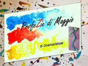 ProfeZie di Maggio di Onemarishow