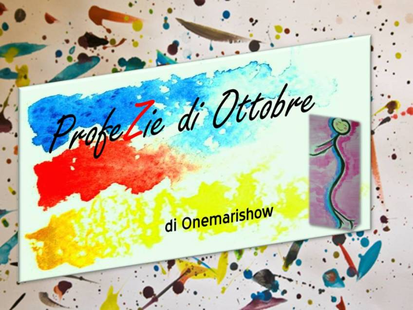 Le ProfeZie di Ottobre di Onemarishow