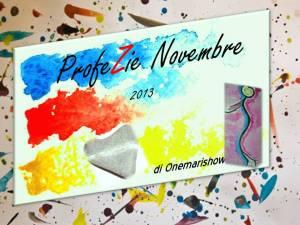 Le ProfeZie di Novembre 2013 di Onemarishow